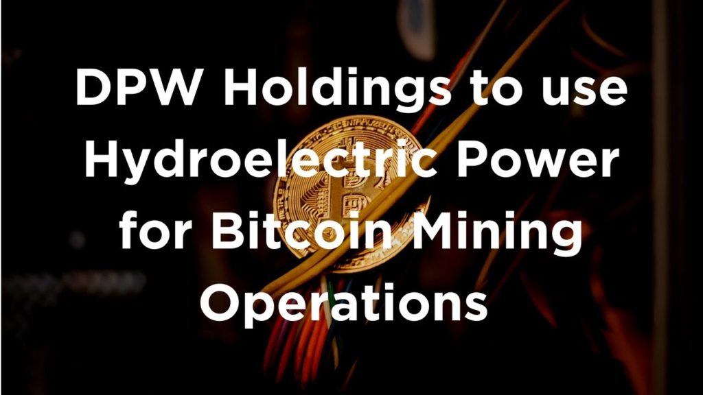 DPW Holdings to use Hydroelectric Power for Bitcoin Mining Operations – Tokens24