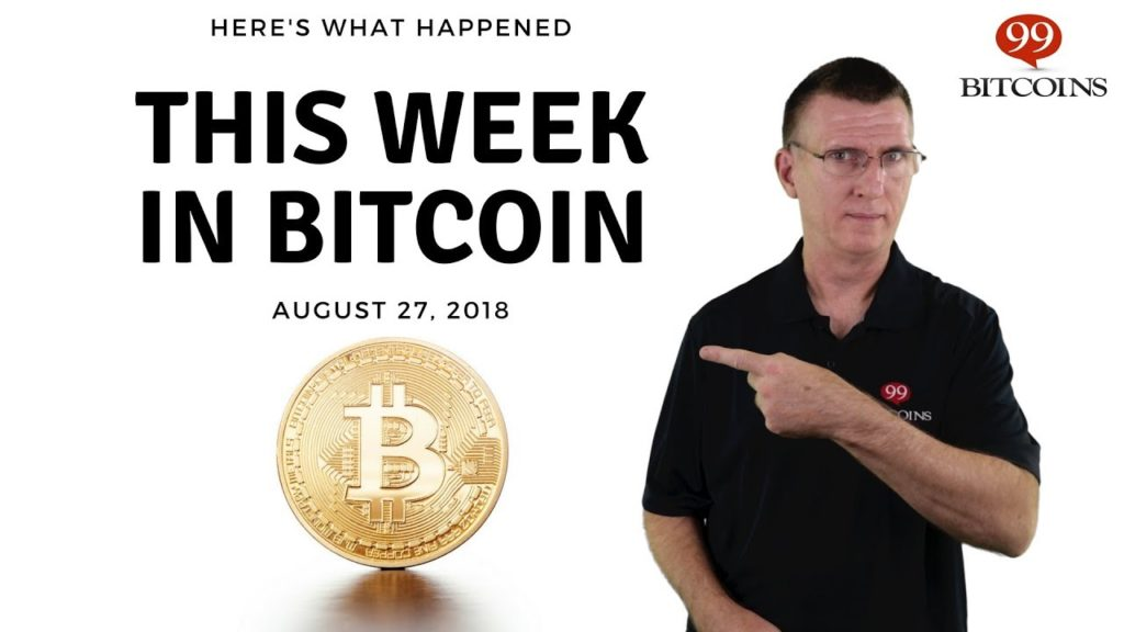 This week in Bitcoin – Aug 27th, 2018