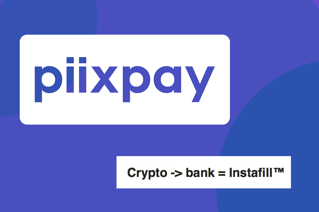 Crypto Payment Platform PiixPay.com Presents Its New Crypto-to-bank Feature Instafill